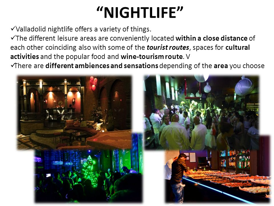 NIGHTLIFE Valladolid nightlife offers a variety of things.
