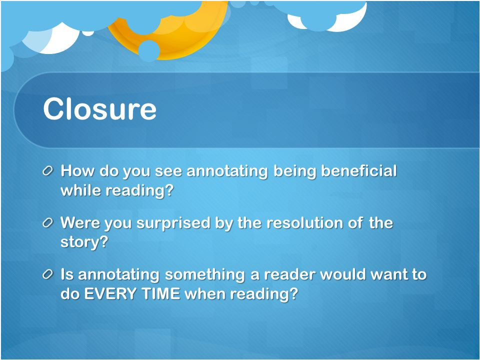 Closure How do you see annotating being beneficial while reading
