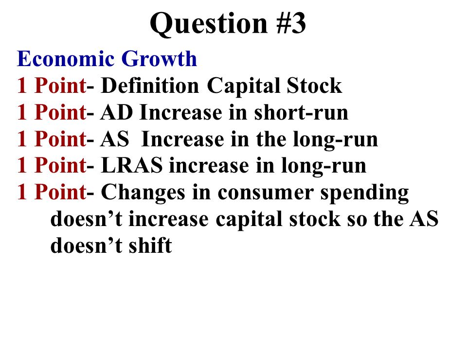 Question #3 Economic Growth 1 Point- Definition Capital Stock