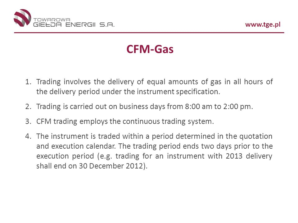 CFM-Gas Trading involves the delivery of equal amounts of gas in all hours of the delivery period under the instrument specification.