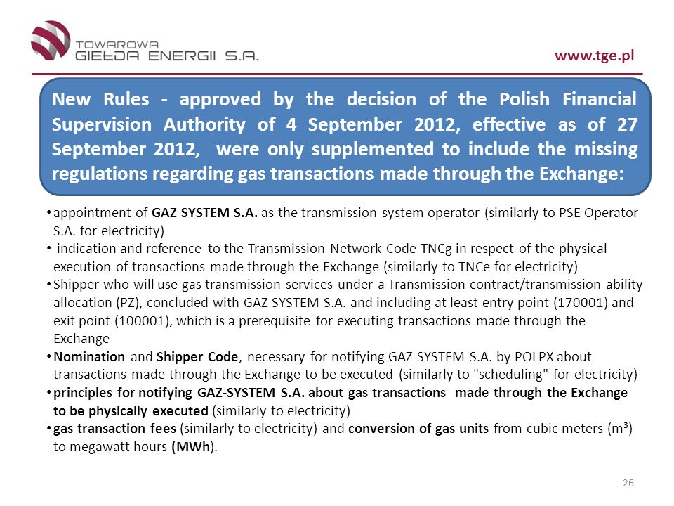 New Rules - approved by the decision of the Polish Financial Supervision Authority of 4 September 2012, effective as of 27 September 2012, were only supplemented to include the missing regulations regarding gas transactions made through the Exchange: