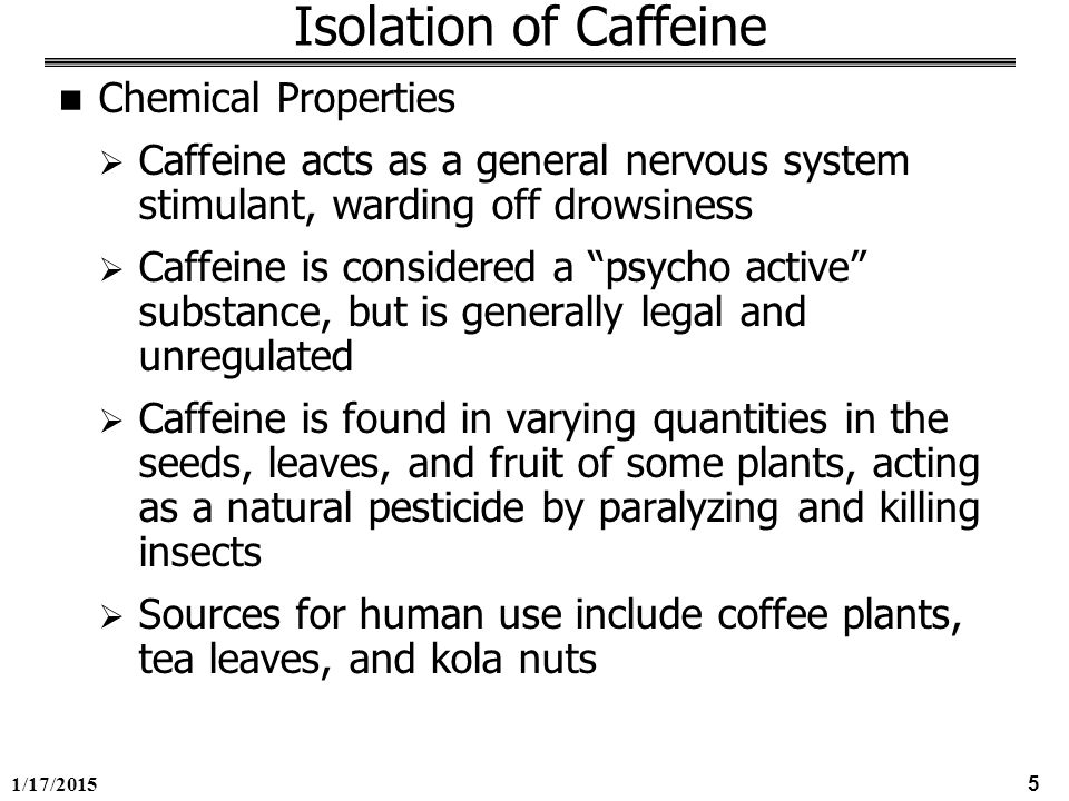 isolation of caffeine from tea leave Sample: organic chemistry lab/labs/extraction of caffeine from tea leaves/background - created by bryndan bedel on 2012-08-14 22:36:09 utc.