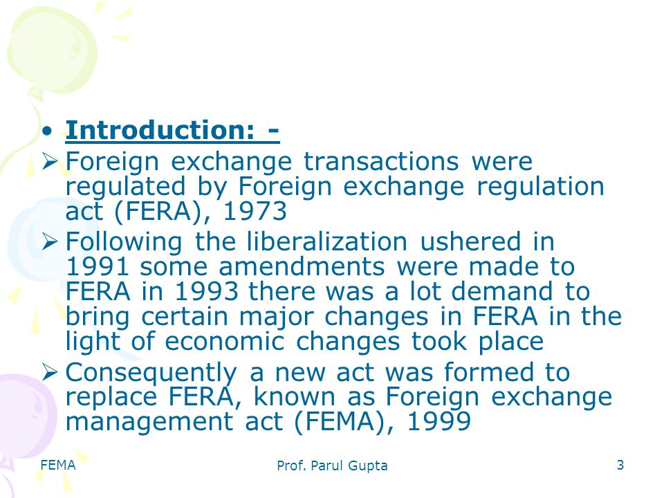 Introduction: - Foreign exchange transactions were regulated by Foreign exchange regulation act (FERA), 1973.