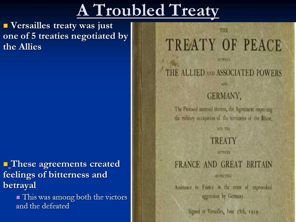 A Troubled Treaty Versailles treaty was just one of 5 treaties negotiated by the Allies.