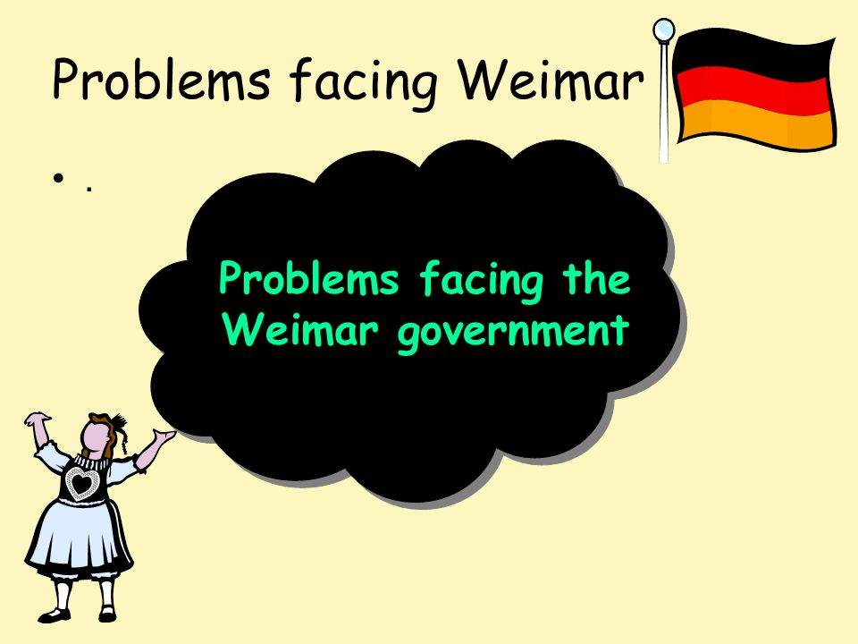 the political problems facing the weimar republic Germany faced numerous problems after world war i the most pressing involved the political climate after the defeat of germany, the wilhelm ii was forced to abdicate and the weimar republic was .