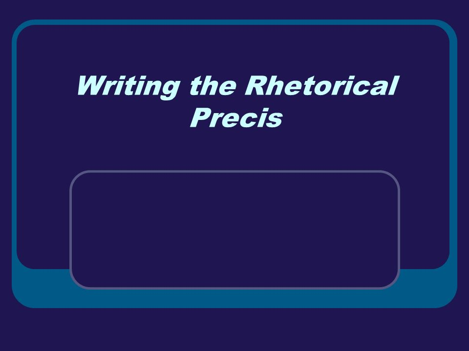 rhetorical presis A rhetorical précis analyzes both the content (the what) and the delivery (the how) of a unit of spoken or written discourse it is a tool that mixes both summary and analysis into one small paragraph.