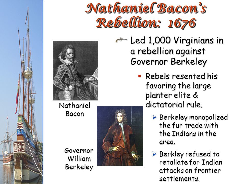 bacon s justification for his rebellion against berkeley in 1676 Bacon's rebellion of 1676 in robert beverley, the history and present state of  virginia, 1705  governor berkeley hanged twenty-three of the rebellion's  leaders  the occasion of this rebellion is not easy to be discovered:  made  a declaration to justify his unlawful proceedings and obliged people to take an  oath of.