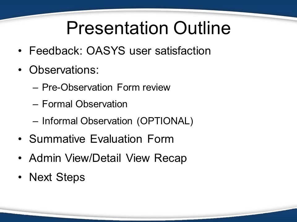 Presentation Outline Feedback: OASYS User Satisfaction Observations: