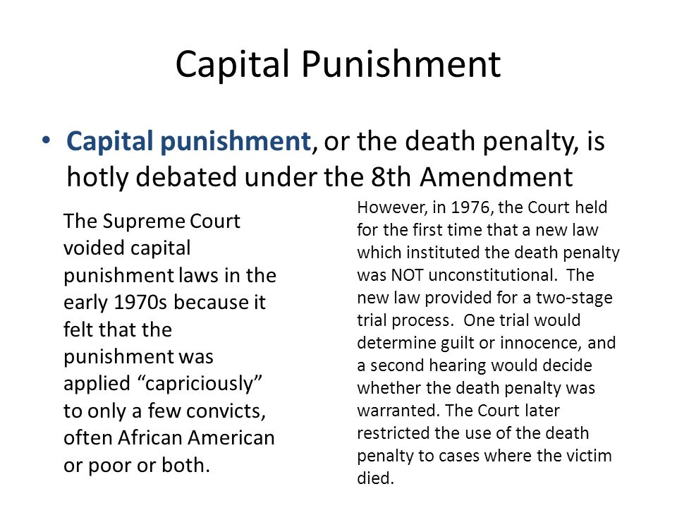 a study on capital punishment and the eight amendment Capital punishment is a legal penalty in the united states, currently used by 30 states, the federal government, and the military its existence can be traced to the beginning of the american colonies the united states is the only western country currently applying the death penalty it is one of 54 countries worldwide applying it, and was the first to develop lethal injection as a method of.