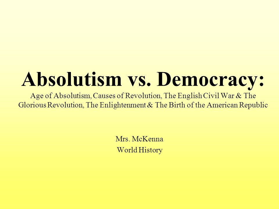 dbq absolutism vs democracy This practice is known as absolutism  this stands for the way he views  absolutism should be practiced  democracy vs absolutism dbq.