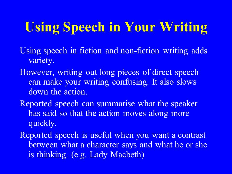 using direct speech in essays Direct and indirect speech when using indirect or reported speech, the form changes usually indirect speech is introduced by the verb said, as in i said, bill said, or they said.