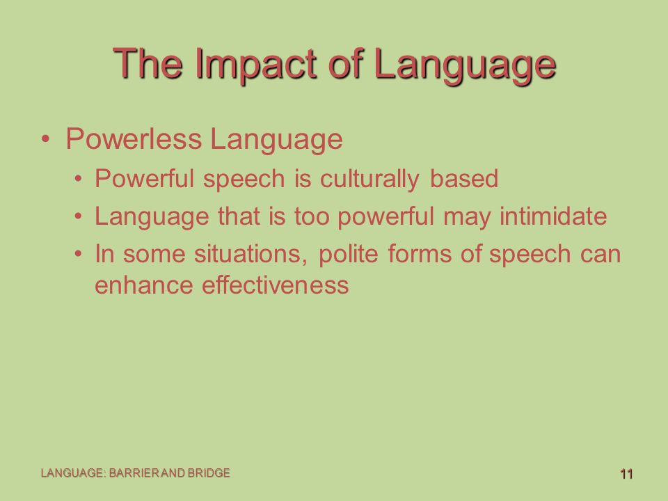 impact of language Cultural influences on language development first of all what is language language: a symbolic system in which a series of sounds make up words to represent an idea, object, or a person and eventually becomes a medium through which we speak.