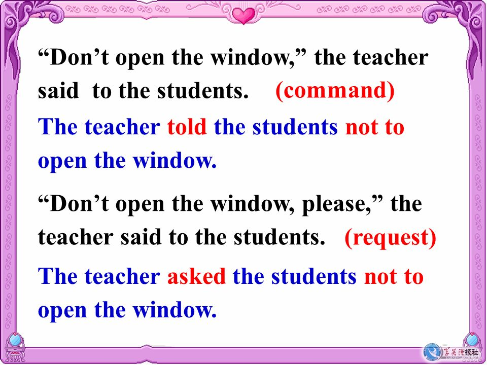Don't open the window, the teacher said to the students.