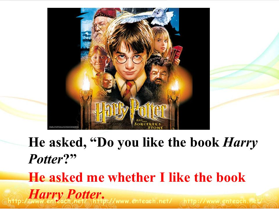 He asked, Do you like the book Harry Potter