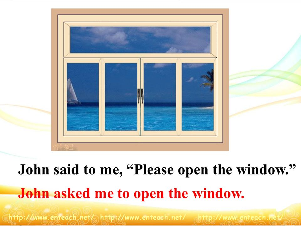 John said to me, Please open the window.