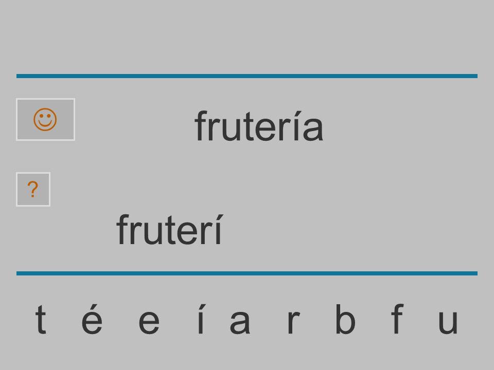  frutería fruterí t é e í a r b f u