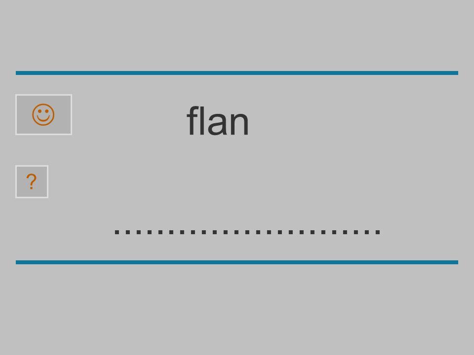  flan ......................... b l a p f n