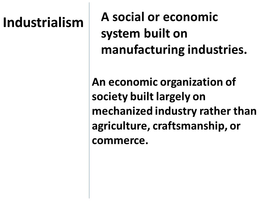 A social or economic system built on manufacturing industries.