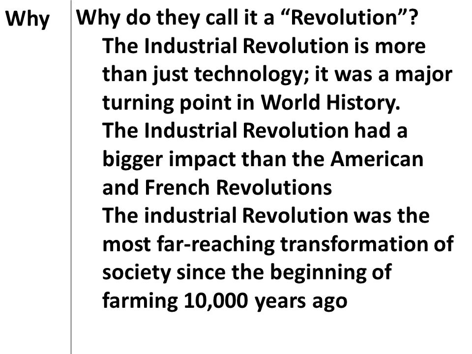 Why Why do they call it a Revolution The Industrial Revolution is more than just technology; it was a major turning point in World History.