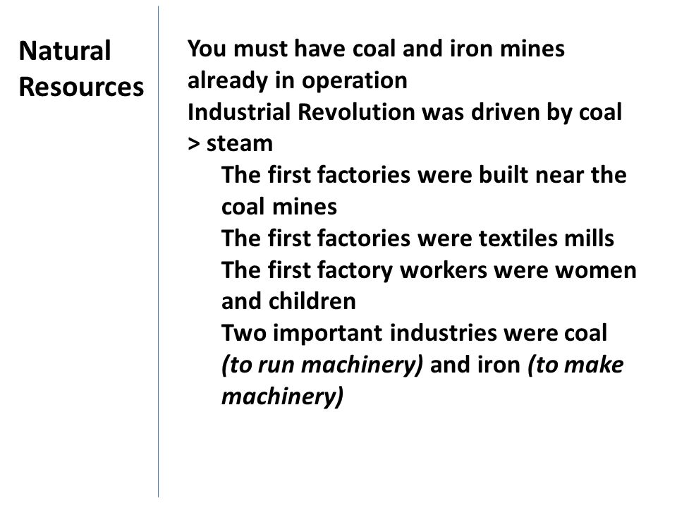 Natural Resources. You must have coal and iron mines already in operation. Industrial Revolution was driven by coal > steam.