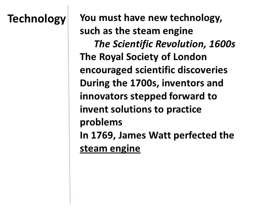 Technology You must have new technology, such as the steam engine