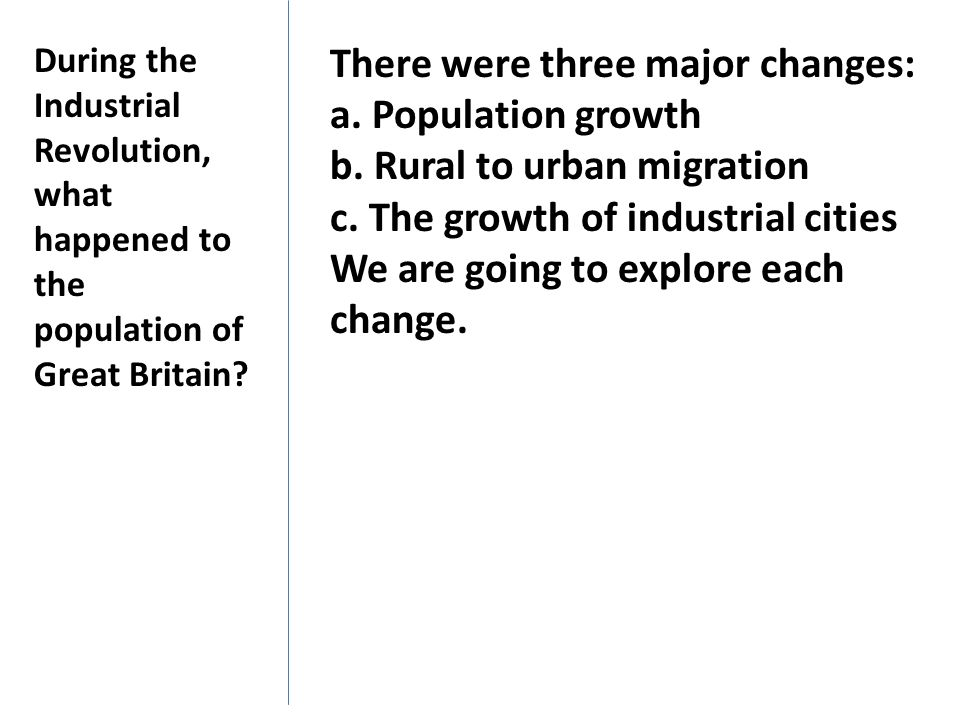 There were three major changes: a. Population growth