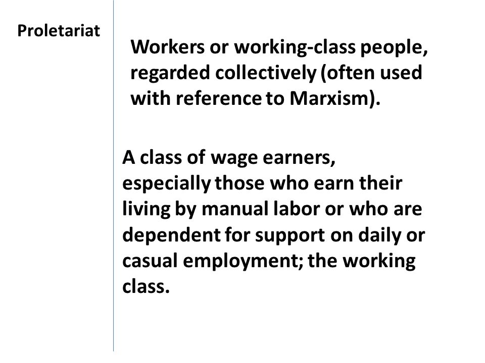 Proletariat Workers or working-class people, regarded collectively (often used with reference to Marxism).