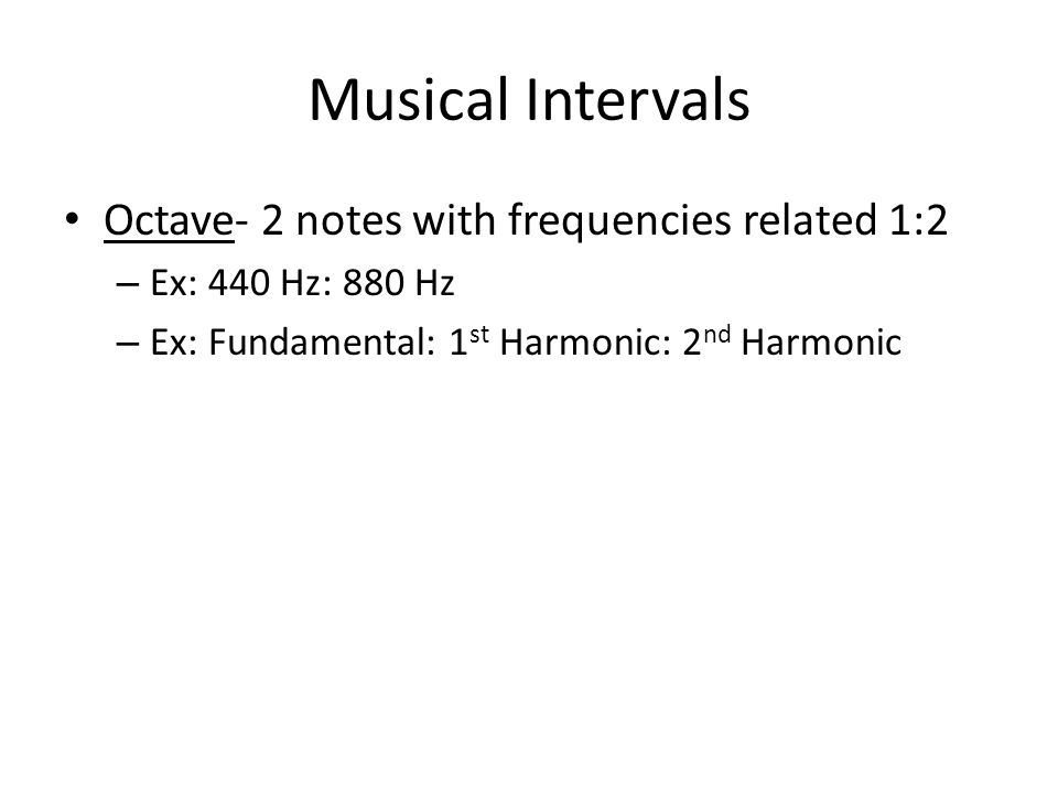 Musical Intervals Octave- 2 notes with frequencies related 1:2