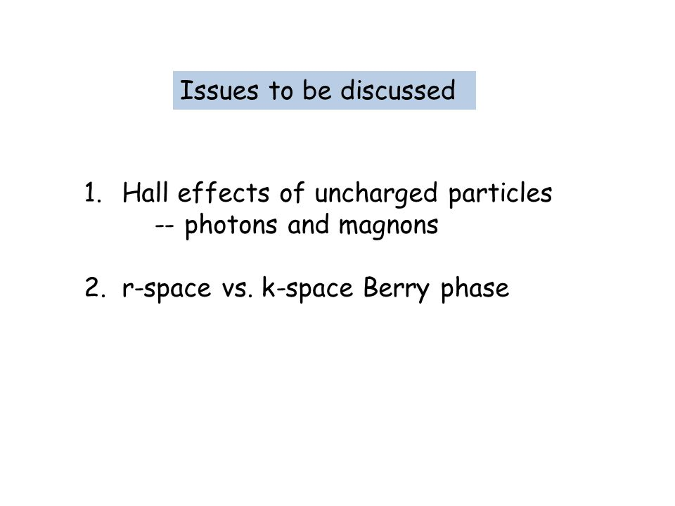 Issues to be discussed Hall effects of uncharged particles.