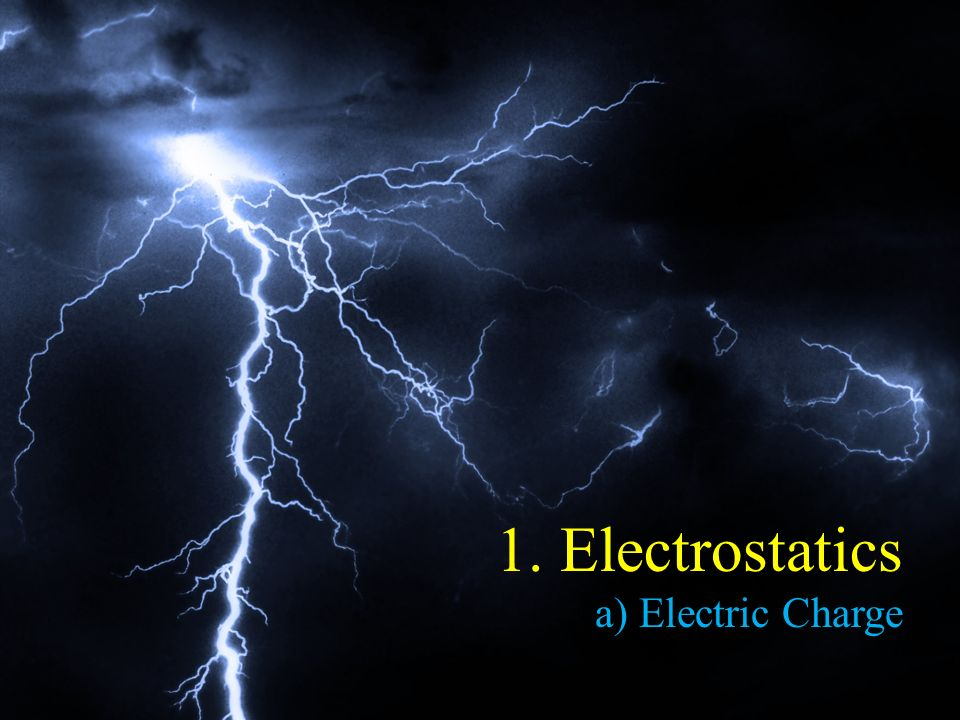 Electrostatics Electric Charge, Field, Potential, and Potential Energy