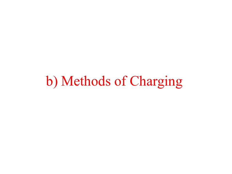 b) Methods of Charging