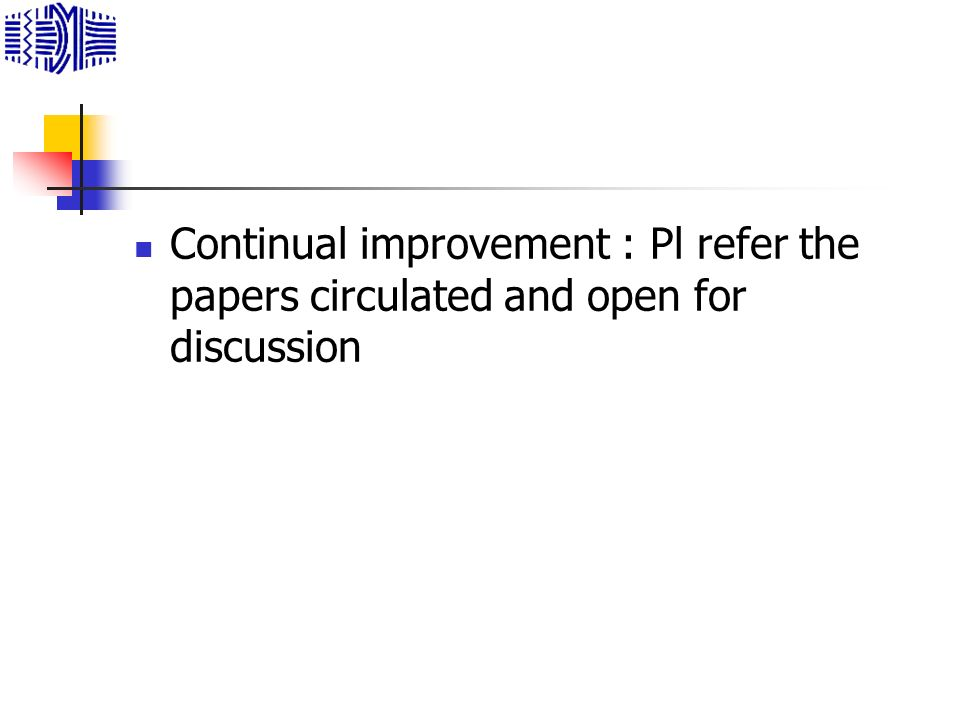 Continual improvement : Pl refer the papers circulated and open for discussion
