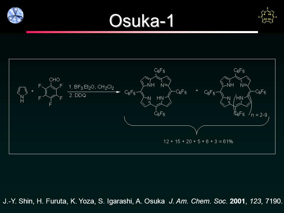 Osuka-1 J.-Y. Shin, H. Furuta, K. Yoza, S. Igarashi, A. Osuka J. Am. Chem. Soc. 2001, 123, 7190.