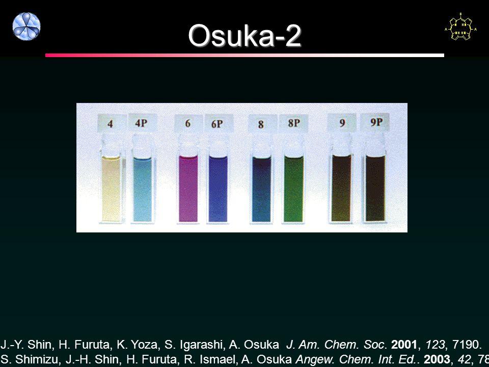 Osuka-2 J.-Y. Shin, H. Furuta, K. Yoza, S. Igarashi, A. Osuka J. Am. Chem. Soc. 2001, 123, 7190.