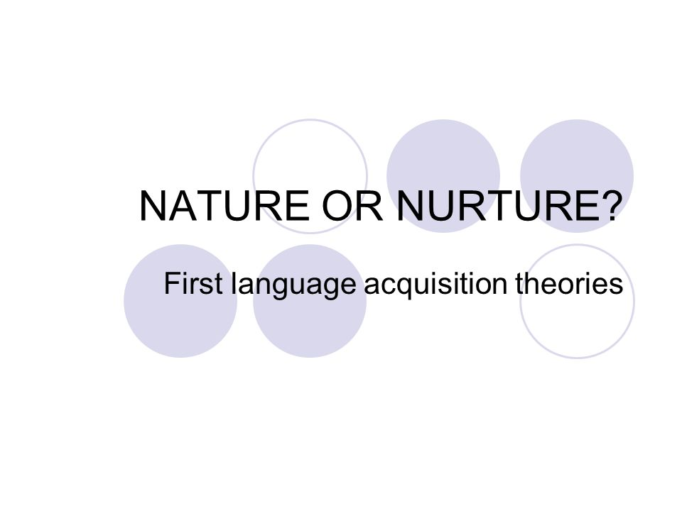 child language acquisition nature or nurture Start studying language acquisition: nature vs nurture learn vocabulary, terms, and more with flashcards, games, and other study tools.