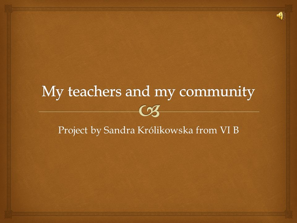 My teachers and my community