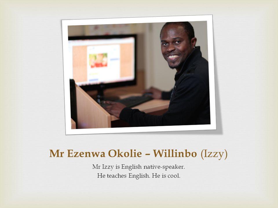 Mr Ezenwa Okolie – Willinbo (Izzy)