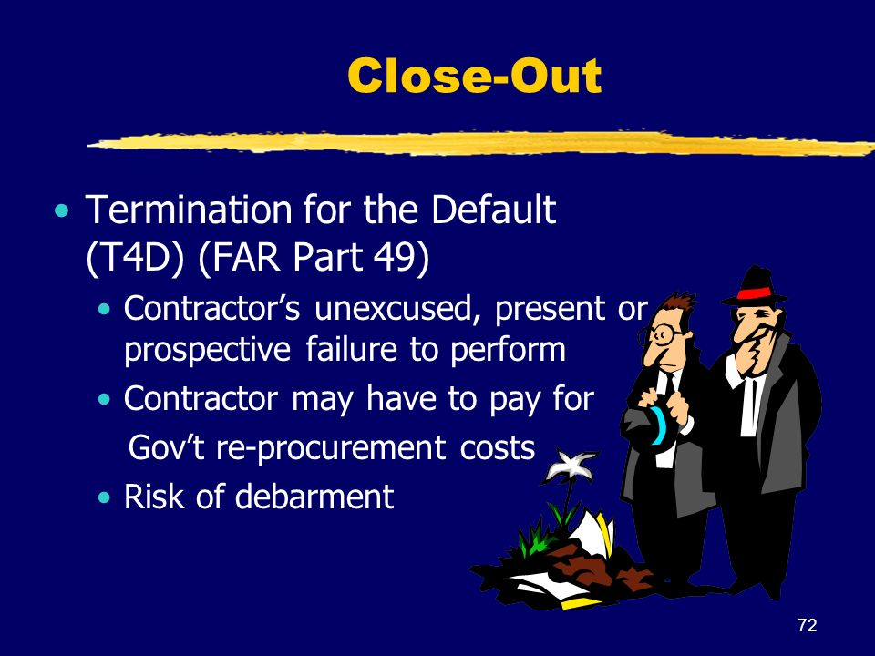 termination for default A good termination for default clause will provide that, in the event it is determined that a termination for default was unjustified or wrongful, then the parties agree that the termination will be treated, and paid for, as if it had been a termination for convenience.