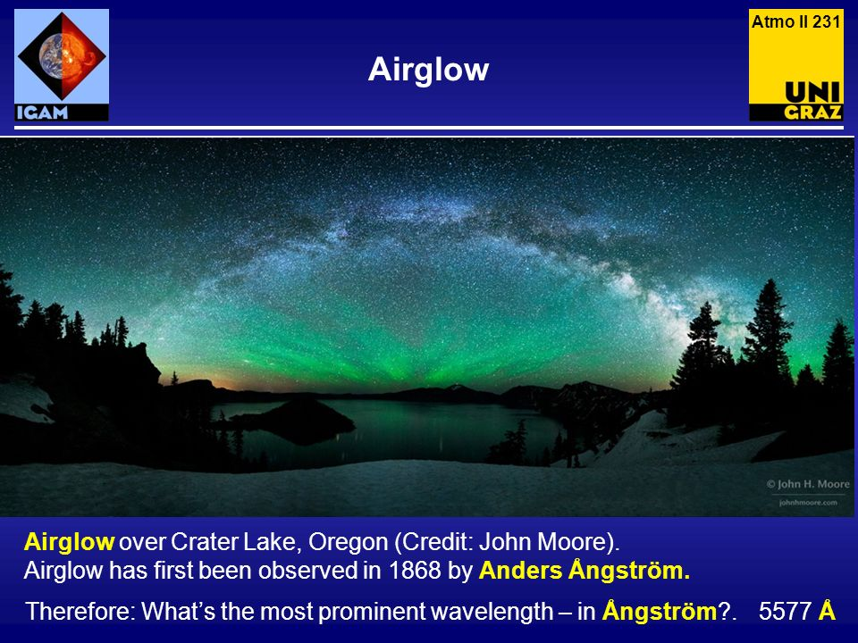 Atmo II 231 Airglow. Airglow over Crater Lake, Oregon (Credit: John Moore). Airglow has first been observed in 1868 by Anders Ångström.