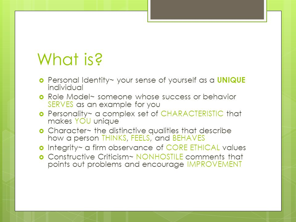What is Personal Identity~ your sense of yourself as a UNIQUE individual.