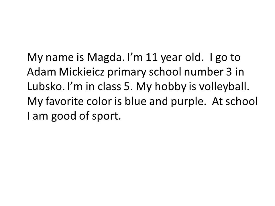 My name is Magda. I'm 11 year old