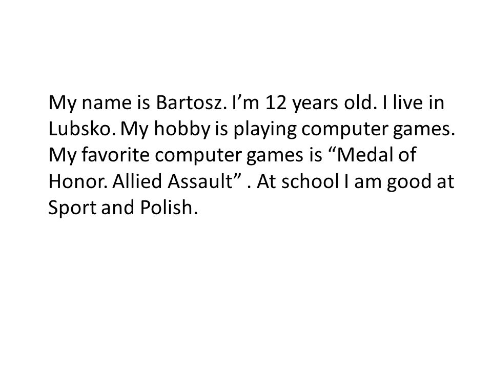 My name is Bartosz. I'm 12 years old. I live in Lubsko