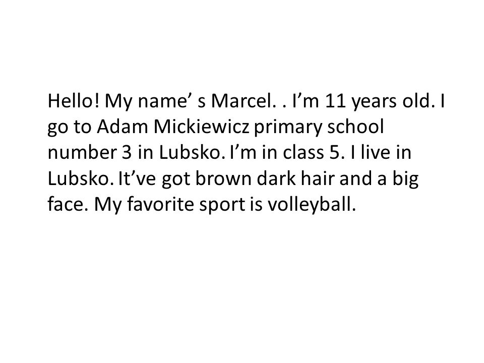 Hello. My name' s Marcel. I'm 11 years old