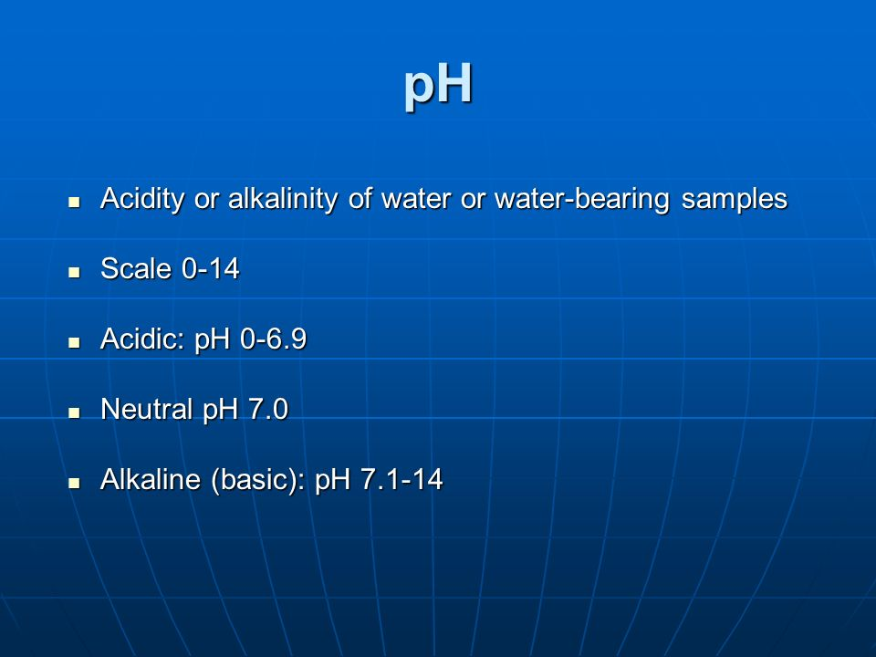 pH Acidity or alkalinity of water or water-bearing samples Scale 0-14