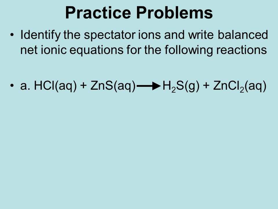 solubility and spectator ions Solubility curves worksheet 1) the solubility of which substance is then, write the net ionic equation also indicate the spectator ions for each.