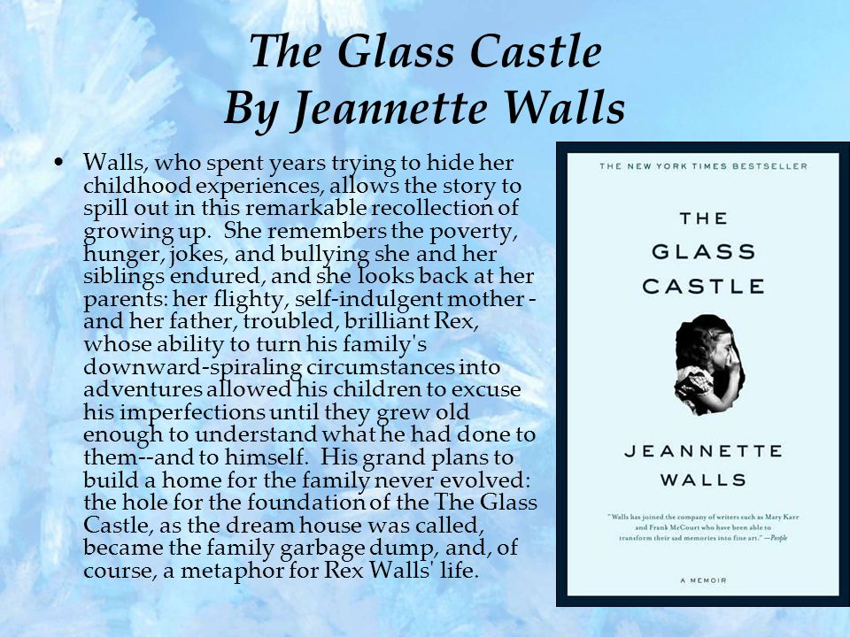 the will of jeannette to live in her book glass castle Book discussion guide the glass castle by jeannette walls the glass castle  is a memoir – a true story about a very unusual family the author, jeannette  walls, chronicles the life of her brilliant but alcoholic father, her free  this is a  remarkable story of love, loyalty, and forgiveness that you will not be able to put  down.