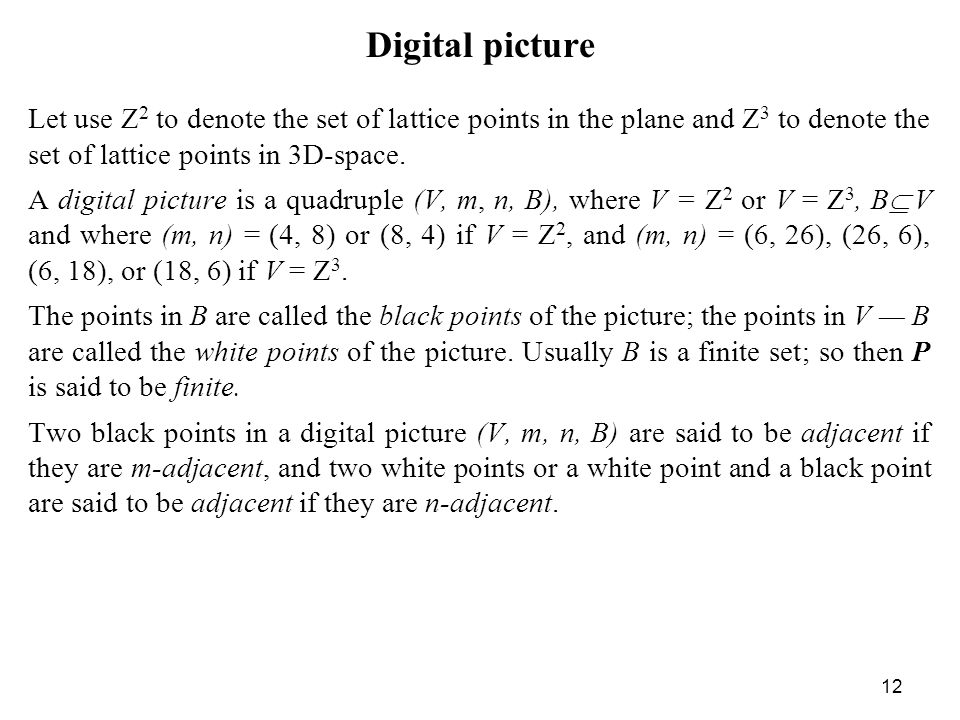Digital picture Let use Z2 to denote the set of lattice points in the plane and Z3 to denote the set of lattice points in 3D-space.
