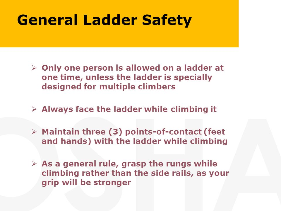 General Ladder Safety Only One Person Is Allowed On A Ladder At One Time,  Unless  The Ladders