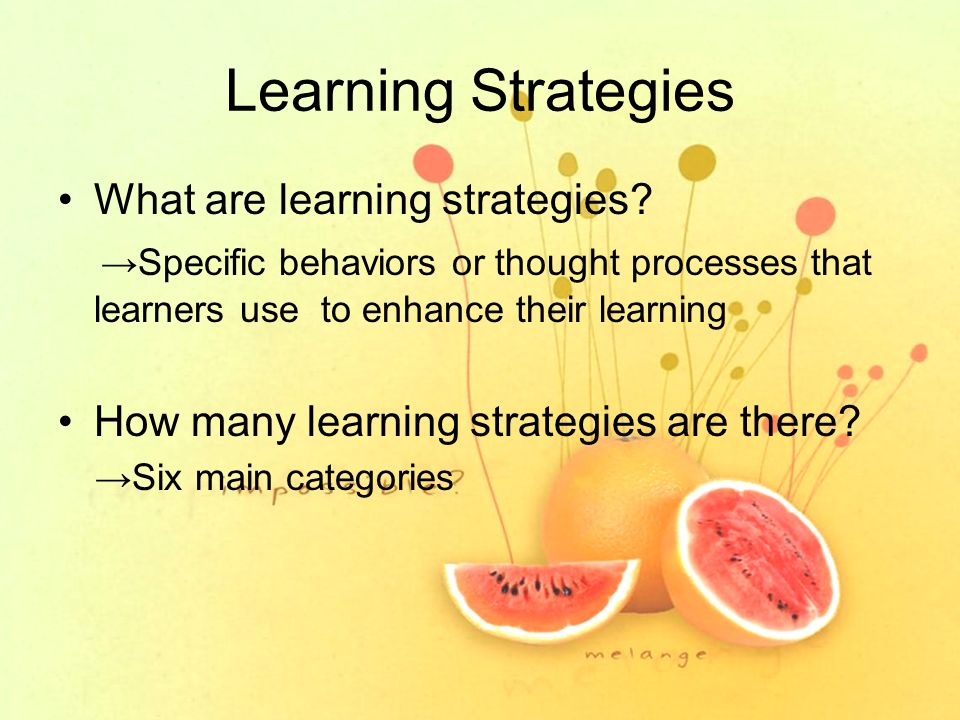 learning strategies and styles A style is any pattern we see in a person's way of accomplishing a particular type of task the task of interest in the present context is education-learning and.