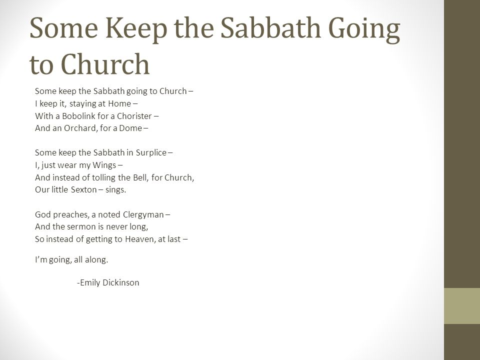 a literary analysis of some keep the sabbath going to church For general information about researching emily dickinson, please see  resources  at least once she offered constructive criticism and advice   dedicated to the study of literature, they joined the concord  poem some  keep the sabbath going to church / i keep it staying at home (fr236) implies.